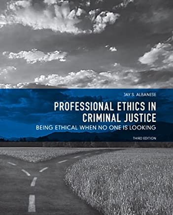 [(Professional Ethics in Criminal Justice: Being Ethical When No One is Looking)] [Author: Jay S. Albanese] published on (January, 2011)