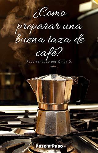 ¿Cómo preparar una buena taza de Café?: Preparación Paso a Paso del Café en cafetera Italiana y (5) cinco tipos de Café que se pueden preparar con esa base.