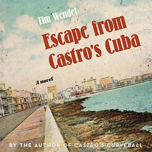 Escape from Castro's Cuba Audiobook By Tim Wendel cover art