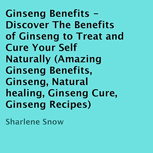 Ginseng Benefits     Discover the Benefits of Ginseng to Treat and Cure Yourself Naturally              By:                                                                                                                                 Sharlene Snow                               Narrated by:                                                                                                                                 Ronald D. Miller                      Length: 7 mins     Not rated yet     Overall 0.0