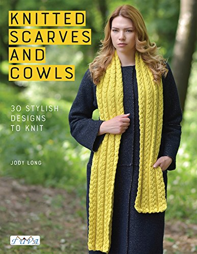 Knitted Scarves and Cowls: 30 Stylish Designs To Knit