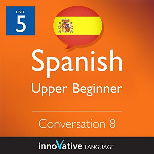 Upper Beginner Conversation #8 (Spanish) audiobook cover art