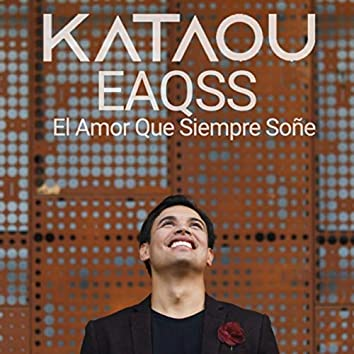 EAQSS (El Amor Que Siempre Soñé)