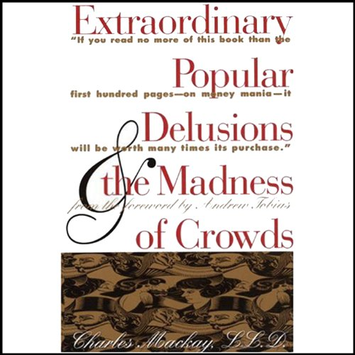 Extraordinary Popular Delusions and the Madness of Crowds and Confusion  Audiolibri