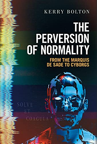 The Perversion of Normality: From the Marquis de Sade to Cyborgs
