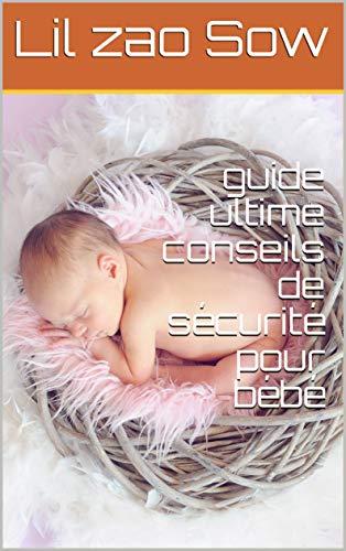 guide ultime conseils de sécurité pour bébé