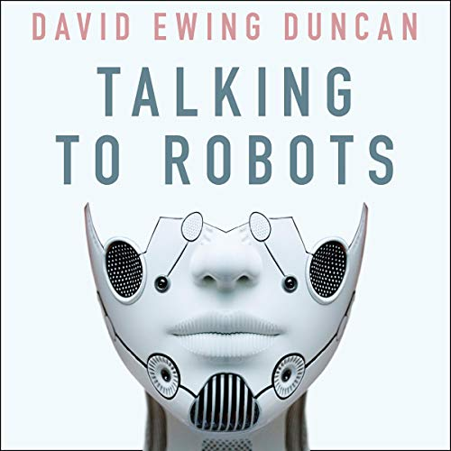 Talking to Robots     A Brief Guide to Our Human Robot Futures              De :                                                                                                                                 David Ewing Duncan                           Durée : Indisponible     Pas de notations     Global 0,0