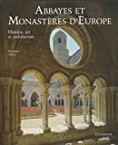 Abbayes et Monastères d'Europe - Histoire, art et architecture