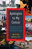 Apologies to My Censor: The High and Low Adventures of a Foreigner in China