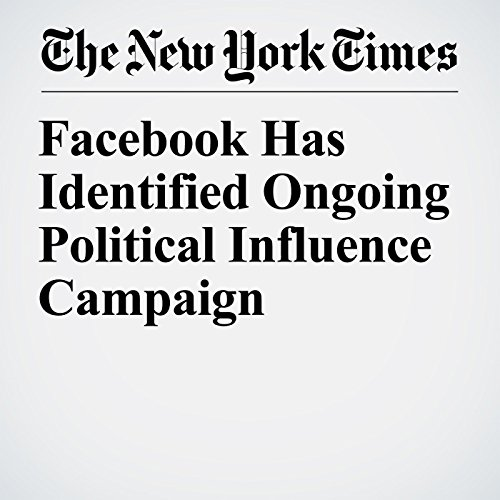 Facebook Has Identified Ongoing Political Influence Campaign audiobook cover art