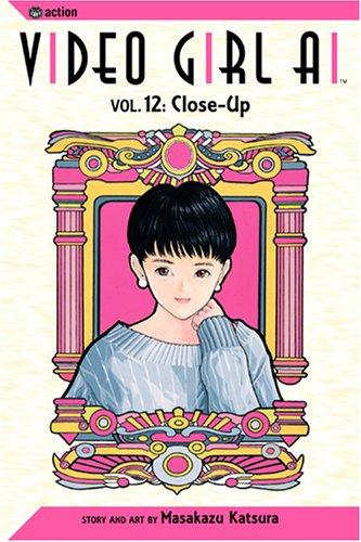 Video Girl Ai, Vol. 12 (Volume 12): Close Up