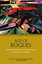 Age of Rogues: Rebels, Revolutionaries and Racketeers at the Frontiers of Empires