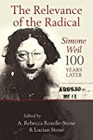 Relevance of the Radical: Simone Weil 100 Years Later