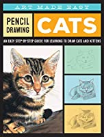 Pencil Drawing: Cats: An easy step-by-step guide for learning to draw cats and kittens (Art Made Easy)