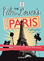 Film Lover's Paris: 101 Legendary Addresses That Inspired Great Movies (Les Guides Du Chene)