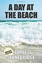 A Day At The Beach: Large Print Fiction for Seniors with Dementia, Alzheimer's, a Stroke or people who enjoy simplified stories (Senior Fiction)