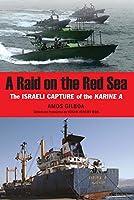A Raid on the Red Sea: The Israeli Capture of the Karine A