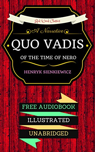 Quo Vadis: A Narrative of the Time of Nero: By Henryk Sienkiewicz  & Illustrated (An Audiobook Free!) (English Edition)