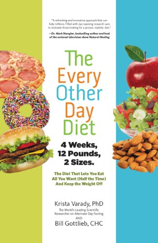 The Every-Other-Day Diet: The Diet That Lets You Eat All You Want (Half the Time) and Keep the Weigh