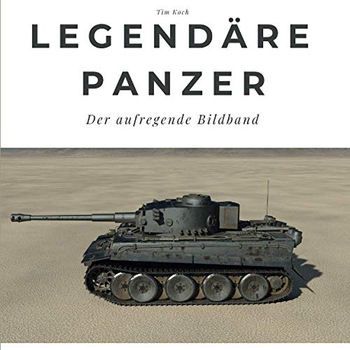 Legendäre Panzer: Der aufregende Bildband: Der aufregende Bildband. Sonderausgabe, verfügbar nur bei Amazon
