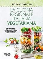 la cucina regionale italiana vegetariana. 500 ricette per assaporare il gusto di un'alimentazione sana e naturale