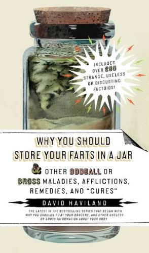 """Image of Why You Should Store Your Farts in a Jar Afflictions, Remedies, and """"Cures"""": and Other Oddball or Gross Maladies, Afflictions, Remedies, and """"Cures"""""""