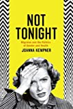Not Tonight: Migraine and the Politics of Gender and Health - Joanna Kempner