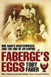 Faberge's Eggs: One Man's Masterpieces and the End of an Empire (English Edition)