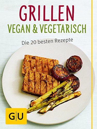 Grillen vegan und vegetarisch: Die besten Grillrezepte ganz ohne Fleisch (GU Just cooking)