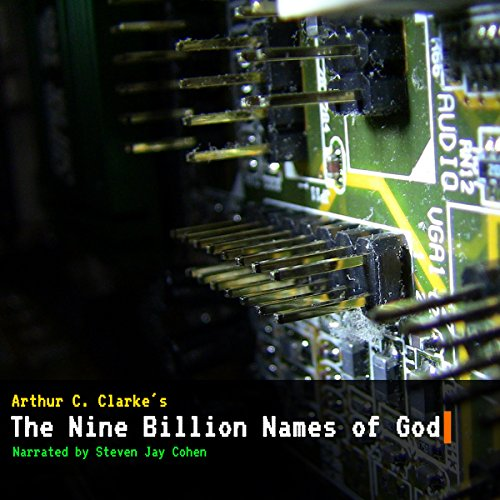 The Nine Billion Names of God                   By:                                                                                                                                 Arthur C. Clarke                               Narrated by:                                                                                                                                 Steven Jay Cohen                      Length: 17 mins     5 ratings     Overall 4.0