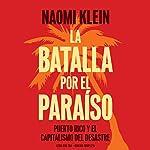 La batalla por el paraiso: Puerto Rico y el Capitalismo Del Desastre [The Battle for Paradise: Puerto Ricans Take on the Disaster Capitalists] audiobook cover art