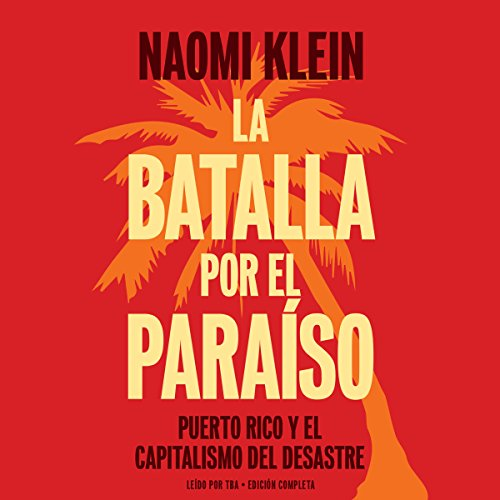 La batalla por el paraiso: Puerto Rico y el Capitalismo Del Desastre [The Battle for Paradise: Puerto Ricans Take on the Disaster Capitalists] audiobook cover art