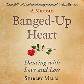 Banged-Up Heart     Dancing with Love and Loss              By:                                                                                                                                 Shirley Melis                               Narrated by:                                                                                                                                 Laurie Bower                      Length: 11 hrs and 55 mins     Not rated yet     Overall 0.0