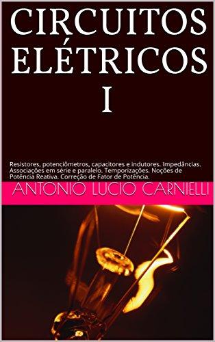 CIRCUITOS ELÉTRICOS I: Resistores, potenciômetros, capacitores e indutores. Impedâncias. Associações em série e paralelo. Temporizações. Noções de Potência Reativa. Correção de Fator de Potência.