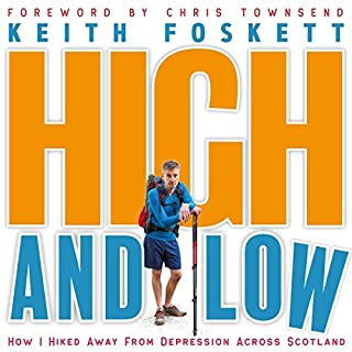 High and Low: How I Hiked Away from Depression Across Scotland                   By:                                                                                                                                 Mr Keith Foskett                               Narrated by:                                                                                                                                 Adam Stubbs                      Length: 8 hrs and 51 mins     7 ratings     Overall 3.9