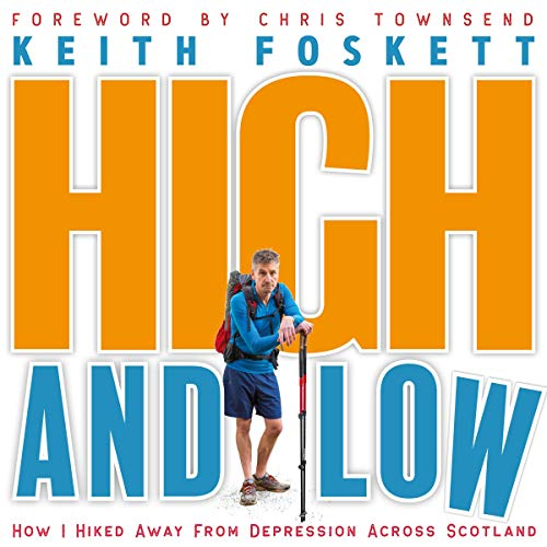 High and Low: How I Hiked Away from Depression Across Scotland Audiobook By Mr Keith Foskett cover art