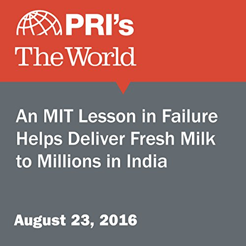 An MIT Lesson in Failure Helps Deliver Fresh Milk to Millions in India cover art