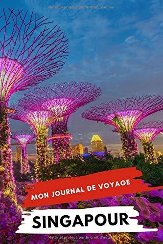 Mon Journal De Voyage SINGAPOUR: Carnet de voyage créatif, Préparation de voyage, Souvenirs et expériences pour les départs en vacances à Singapour (French Edition)