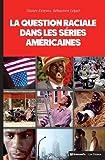 La question raciale dans les séries américaines - The Wire, Homeland, Oz, The Sopranos, OITNB, Boss, Mad Men, Nip/Tuck