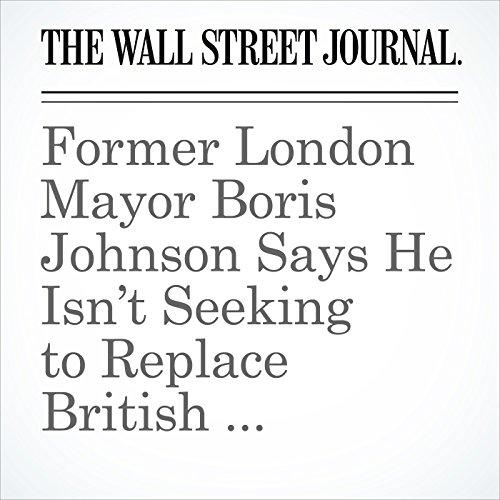 Former London Mayor Boris Johnson Says He Isn't Seeking to Replace British Prime Minister David Cameron cover art