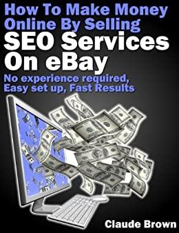 Amazon Com How To Make Money Online Selling Seo Services On Ebay For Free Ebook Brown Claude Kindle Store