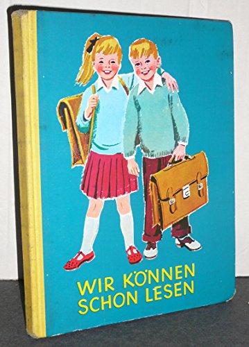 Wir können schon lesen. Ein Lesebuch für kleine Leute. I  Herausgegeben von der Wiener Fibel-Kommission