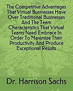 The Competitive Advantages That Virtual Businesses Have Over Traditional Businesses And The Team Characteristics That Virt...