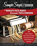 My Marcato Pasta Maker Homemade Pasta Cookbook, A Simple Steps Brand Cookbook: 101 Pastas, Traditional & Modern Recipes, How to Make Pasta by Hand, ... Steps! (making pasta book, pasta recipe book)