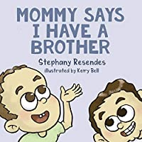 Mommy Says I Have a Brother