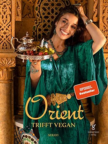 Orient trifft vegan: Köstlichkeiten der orientalischen Küche (Veganes Kochbuch)