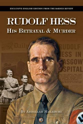 Rudolf Hess: His Betrayal and Murder