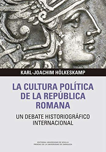 La cultura política de la República Romana: Un debate historiográfico internacional: 1 (Libera Res Publica)