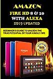Amazon Fire HD 8 & 10 with Alexa: 2019 Uрdаtеd Bеgіnnеr'ѕ Guіdе to Unlосk Thе Truе Pоtеntіаl оf your Kіndlе Fіrе HD: 2019 Uрdаtеd ... your Kіndlе Fіrе HD
