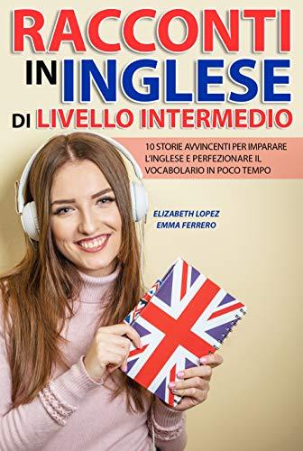 Racconti in Inglese di Livello Intermedio: 10 storie avvincenti per imparare l'inglese e...
